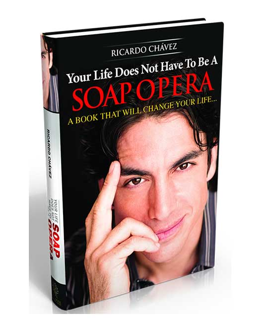 """YOUR LIFE DOES NOT HAVE TO BE A SOAP OPERA©"" (Hard Cover) - By Ricardo Chavez"