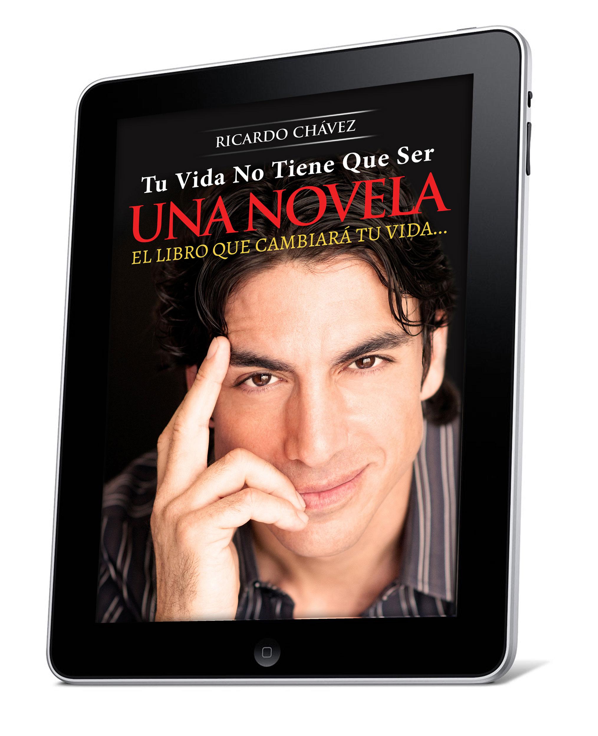 """""""TU VIDA NO TIENE QUE SER UNA NOVELA©"""" (eBook) - Por Ricardo Chávez"""